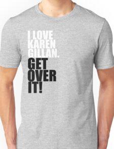 I love Karen Gillan. Get over it! Unisex T-Shirt