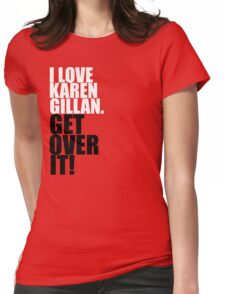 I love Karen Gillan. Get over it! Womens Fitted T-Shirt