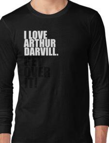I love Arthur Darvill. Get over it! Long Sleeve T-Shirt