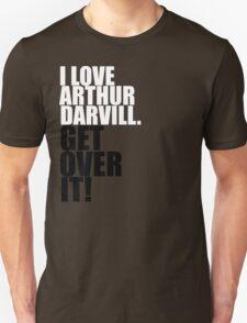 I love Arthur Darvill. Get over it! Unisex T-Shirt