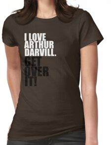 I love Arthur Darvill. Get over it! Womens Fitted T-Shirt