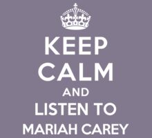 Keep Calm and listen to Mariah Carey by Yiannis  Telemachou