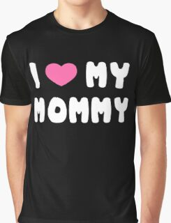 I love my mommy Graphic T-Shirt