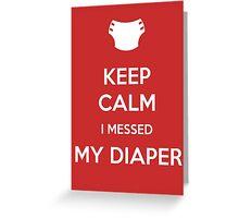Keep calm, I messed my diaper Greeting Card