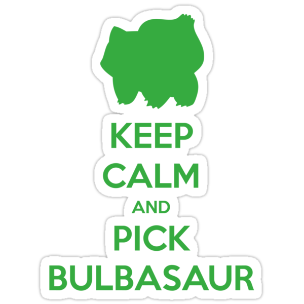 Keep calm and pick Bulbasaur (version 1)  by SuperSayah