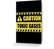 Caution: Toxic gases Greeting Card