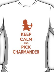 Keep calm and pick Charmander (version 1)  T-Shirt