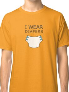 I wear diapers Classic T-Shirt