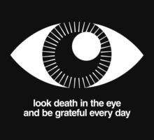 Look Death in the Eye and Be Grateful Every Day - White on Dark by David Orr