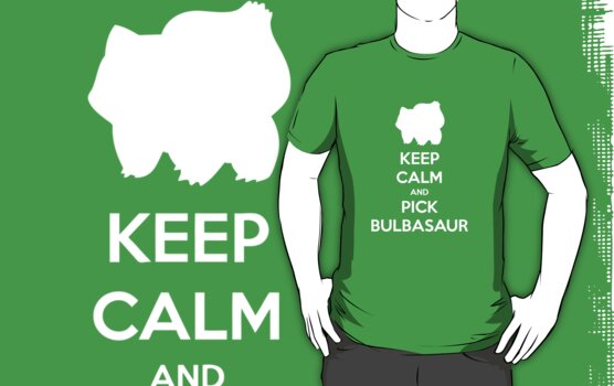 Keep calm and pick Bulbasaur (version 2)  by SuperSayah