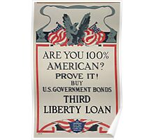 Are you 100 percent American Prove it! Buy US government bonds Third Liberty Loan 002 Poster
