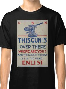 This gun is over there Where are you Man the guns of the Navy Get in the game! Enlist 002 Classic T-Shirt