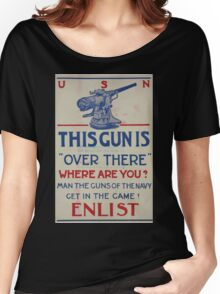 This gun is over there Where are you Man the guns of the Navy Get in the game! Enlist 002 Women's Relaxed Fit T-Shirt