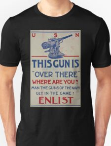 This gun is over there Where are you Man the guns of the Navy Get in the game! Enlist 002 Unisex T-Shirt
