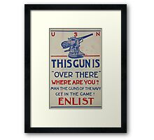 This gun is over there Where are you Man the guns of the Navy Get in the game! Enlist 002 Framed Print
