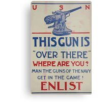This gun is over there Where are you Man the guns of the Navy Get in the game! Enlist 002 Metal Print