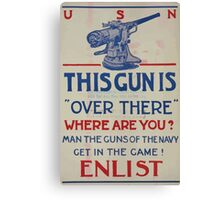 This gun is over there Where are you Man the guns of the Navy Get in the game! Enlist 002 Canvas Print