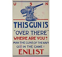 This gun is over there Where are you Man the guns of the Navy Get in the game! Enlist 002 Photographic Print
