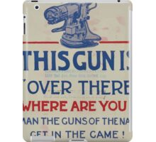 This gun is over there Where are you Man the guns of the Navy Get in the game! Enlist 002 iPad Case/Skin