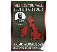 Surely you will fight for your portrait of King George V and map of Great Britain Come along boys before it is too late Poster