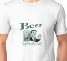 Beer - Helping Ugly People Get Laid Since 1864 ! Unisex T-Shirt
