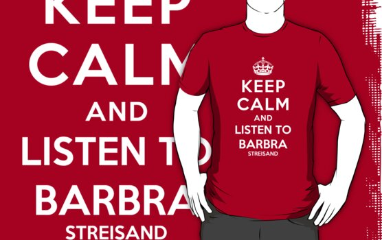 Keep Calm and listen to Barbra Streisand by Yiannis  Telemachou