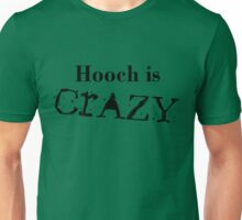 Hooch Is Crazy Unisex T-Shirt