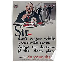 Sir  dont waste while your wife saves Adopt the doctrine of the clean plate  do your share 002 Poster