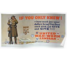 If you only knew! how much joy your dollars bring Over there youd give and give and give!!!! United War Work Campaign Nov 11th to 18th Poster