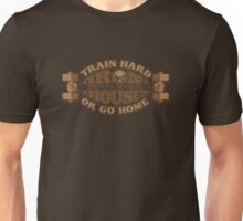 Iron House Train Hard or Go Home Unisex T-Shirt