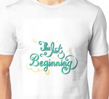 This is just the beginning Unisex T-Shirt
