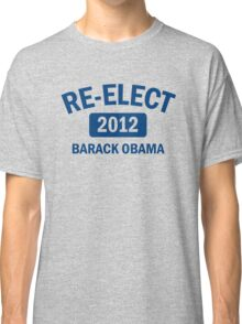 Re-Elect Obama 2012 Shirt Classic T-Shirt