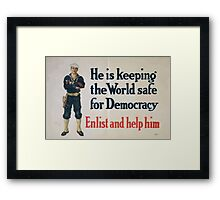 He is keeping the world safe for democracy Enlist and help him Framed Print