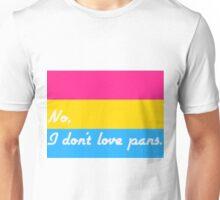 No, I don't love pans. Unisex T-Shirt
