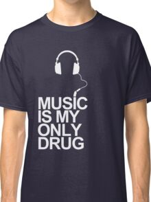 Music is my only drug Classic T-Shirt