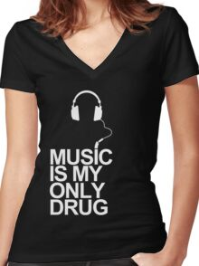 Music is my only drug Women's Fitted V-Neck T-Shirt