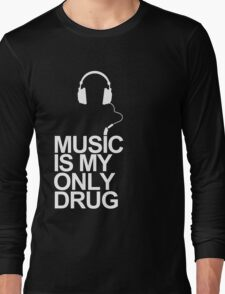 Music is my only drug Long Sleeve T-Shirt