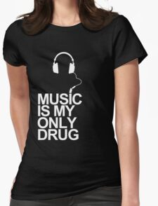 Music is my only drug Womens Fitted T-Shirt