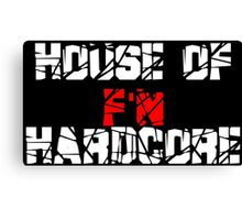 House of F'N Hardcore Canvas Print