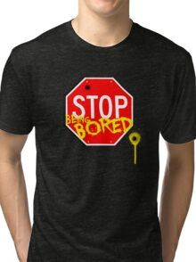 Stop Being Bored Tri-blend T-Shirt