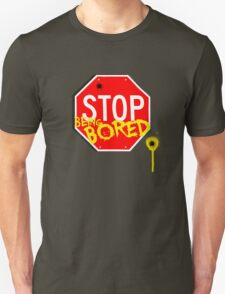 Stop Being Bored T-Shirt