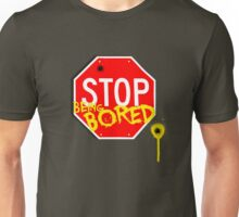 Stop Being Bored Unisex T-Shirt