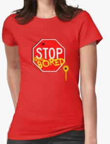 Stop Being Bored Womens Fitted T-Shirt