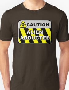 Caution:  Alien Abductee Unisex T-Shirt
