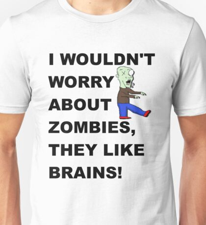 Don't worry about Zombies Unisex T-Shirt