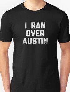 I Ran Over Austin T-Shirt