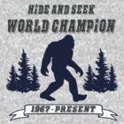 Hide and Seek World Champion Bigfoot by Tim Miklos