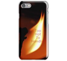 Too Hot to Handle!! [iPhone - iPod Case] iPhone Case/Skin