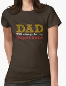 Dad will always be my superhero Womens Fitted T-Shirt