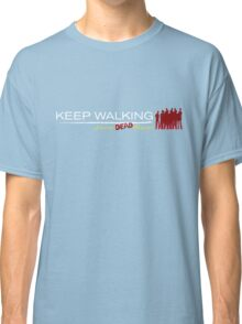 Keep walking... even dead #2 Classic T-Shirt